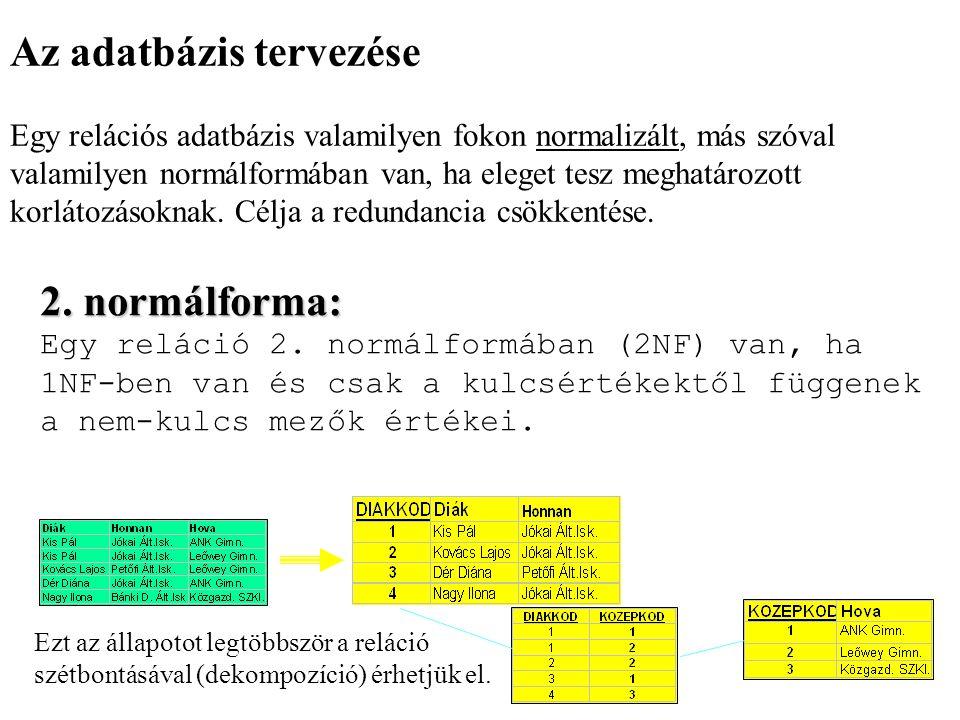Az adatbázis tervezése Egy relációs adatbázis valamilyen fokon normalizált, más szóval valamilyen normálformában van, ha eleget tesz meghatározott kor
