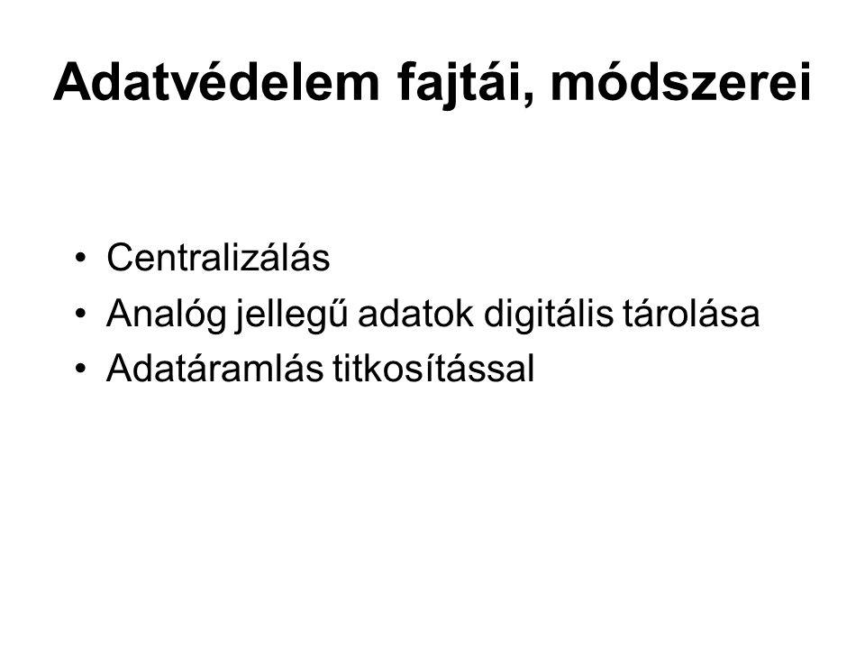 Adatvédelem fajtái, módszerei Centralizálás Analóg jellegű adatok digitális tárolása Adatáramlás titkosítással