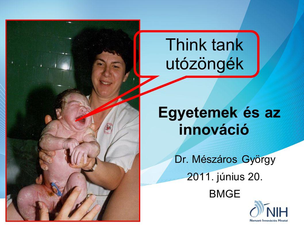 Think tank utózöngék Dr. Mészáros György 2011. június 20. BMGE Egyetemek és az innováció