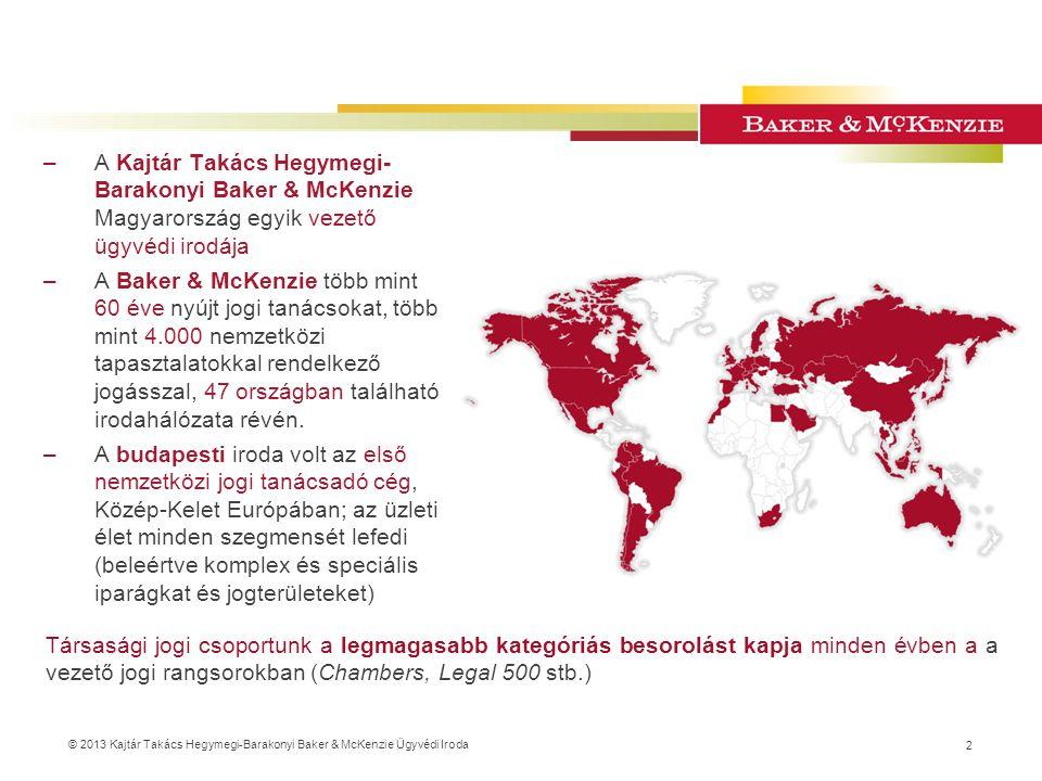 © 2013 Kajtár Takács Hegymegi-Barakonyi Baker & McKenzie Ügyvédi Iroda –A Kajtár Takács Hegymegi- Barakonyi Baker & McKenzie Magyarország egyik vezető ügyvédi irodája –A Baker & McKenzie több mint 60 éve nyújt jogi tanácsokat, több mint 4.000 nemzetközi tapasztalatokkal rendelkező jogásszal, 47 országban található irodahálózata révén.