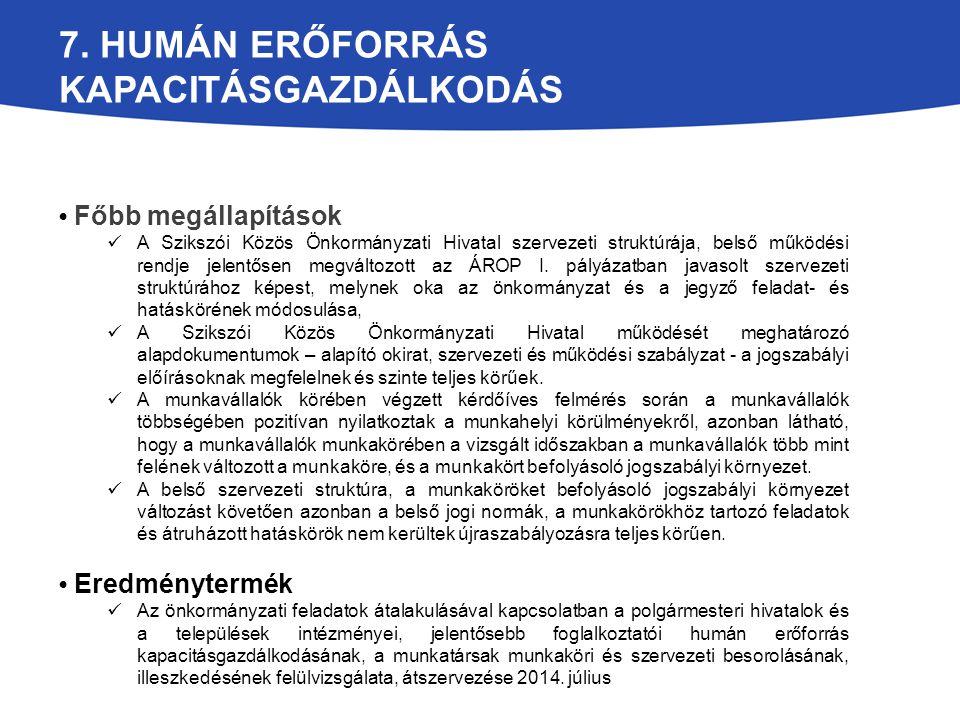 7. HUMÁN ERŐFORRÁS KAPACITÁSGAZDÁLKODÁS Főbb megállapítások A Szikszói Közös Önkormányzati Hivatal szervezeti struktúrája, belső működési rendje jelen