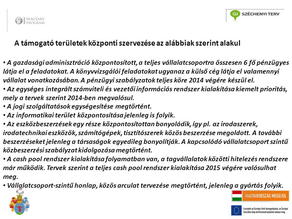 3 A támogató területek központi szervezése az alábbiak szerint alakul A gazdasági adminisztráció központosított, a teljes vállalatcsoportra összesen 6