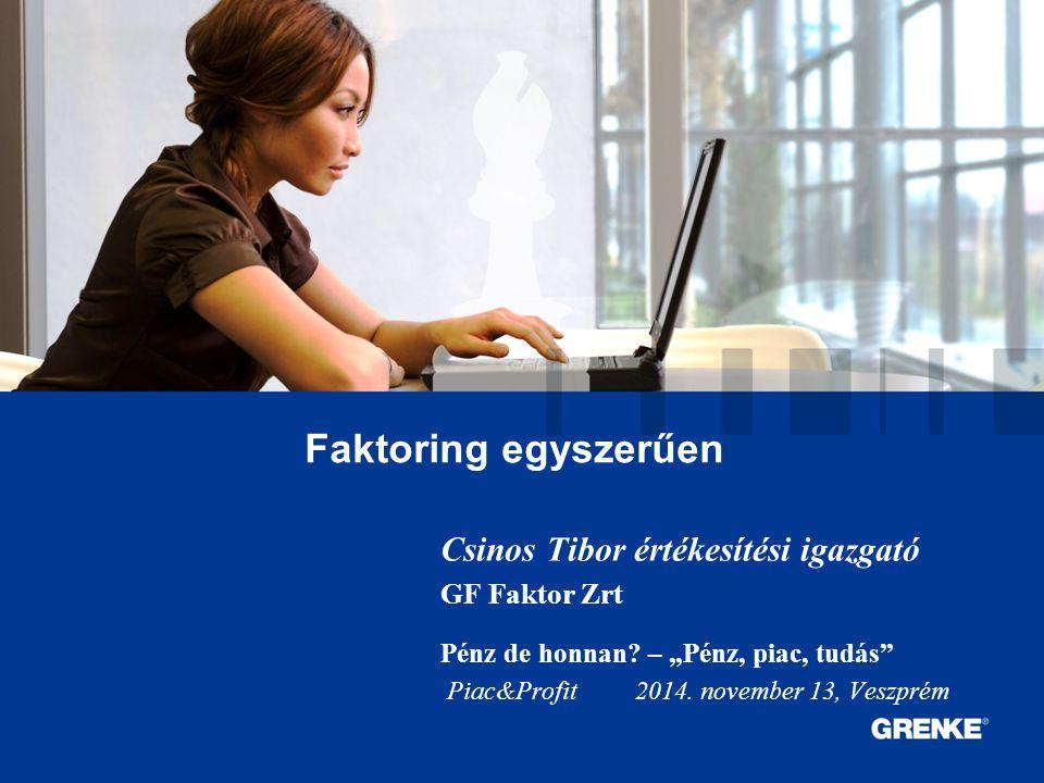 """0 0 Faktoring egyszerűen Csinos Tibor értékesítési igazgató GF Faktor Zrt Pénz de honnan? – """"Pénz, piac, tudás"""" Piac&Profit 2014. november 13, Veszpré"""