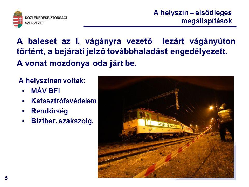 5 A baleset az I. vágányra vezető lezárt vágányúton történt, a bejárati jelző továbbhaladást engedélyezett. A vonat mozdonya oda járt be. A helyszín –