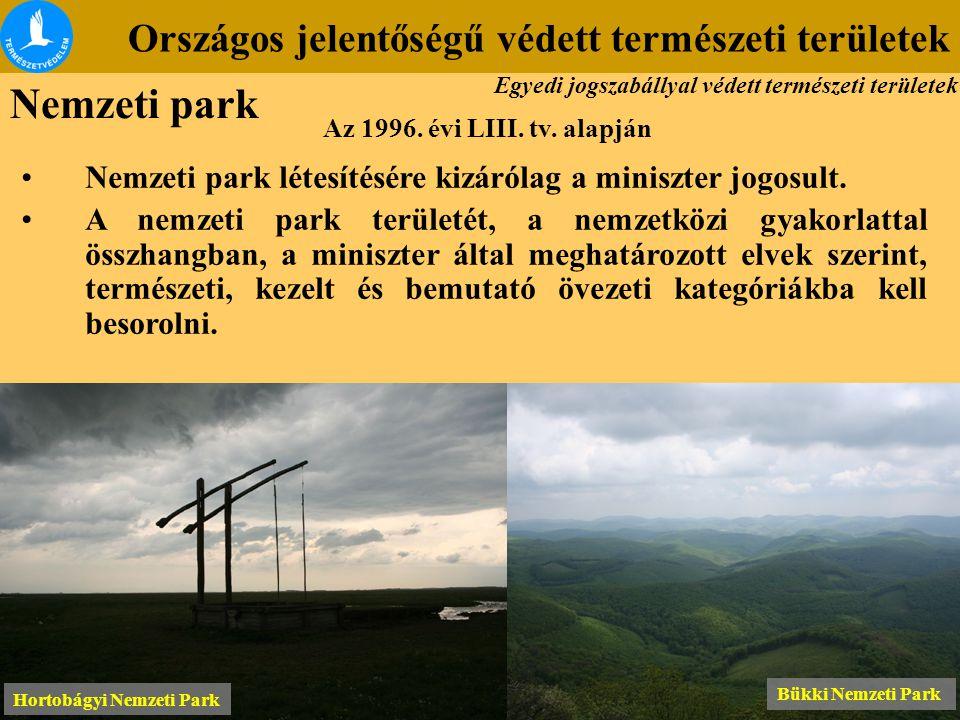 Országos jelentőségű védett természeti területek Az 1996. évi LIII. tv. alapján Nemzeti park létesítésére kizárólag a miniszter jogosult. A nemzeti pa