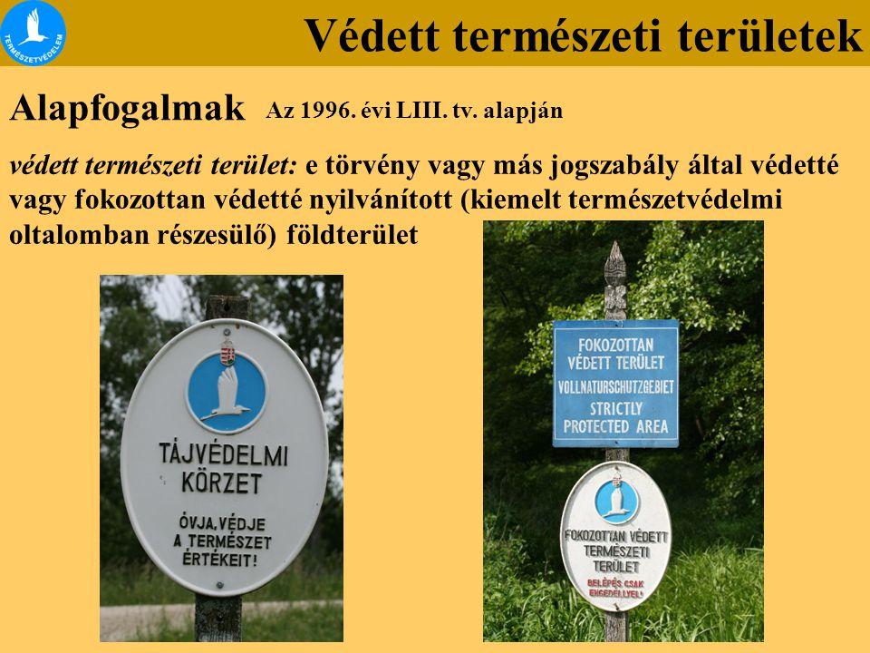 Alapfogalmak védett természeti terület: e törvény vagy más jogszabály által védetté vagy fokozottan védetté nyilvánított (kiemelt természetvédelmi olt