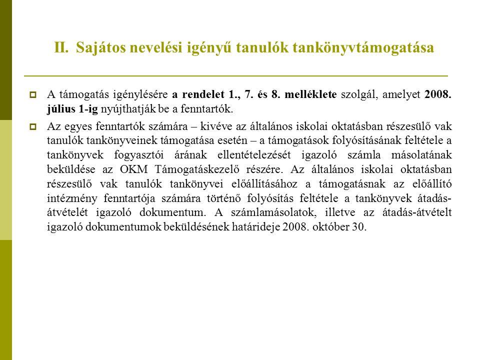 II. Sajátos nevelési igényű tanulók tankönyvtámogatása  A támogatás igénylésére a rendelet 1., 7. és 8. melléklete szolgál, amelyet 2008. július 1-ig