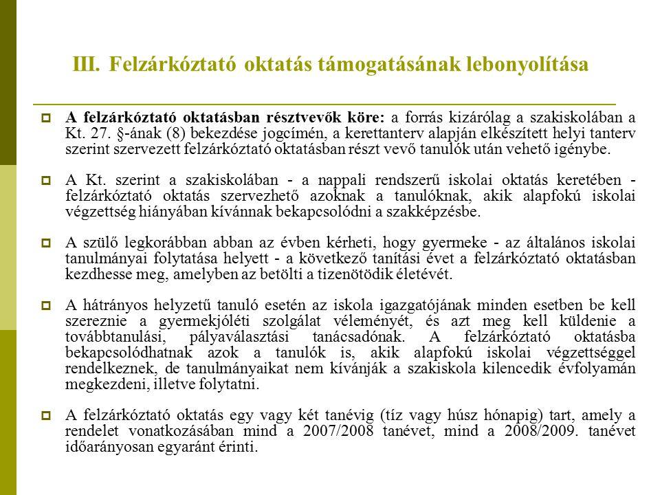 III. Felzárkóztató oktatás támogatásának lebonyolítása  A felzárkóztató oktatásban résztvevők köre: a forrás kizárólag a szakiskolában a Kt. 27. §-án