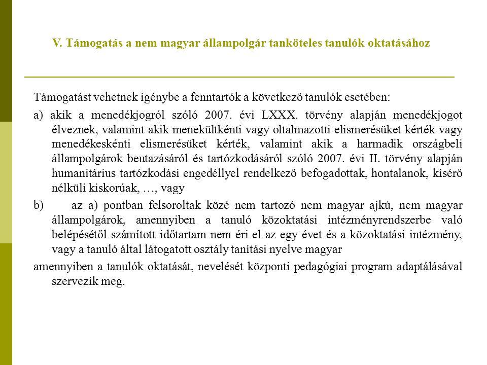 V. Támogatás a nem magyar állampolgár tanköteles tanulók oktatásához Támogatást vehetnek igénybe a fenntartók a következő tanulók esetében: a) akik a