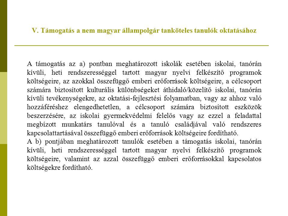 V. Támogatás a nem magyar állampolgár tanköteles tanulók oktatásához A támogatás az a) pontban meghatározott iskolák esetében iskolai, tanórán kívüli,