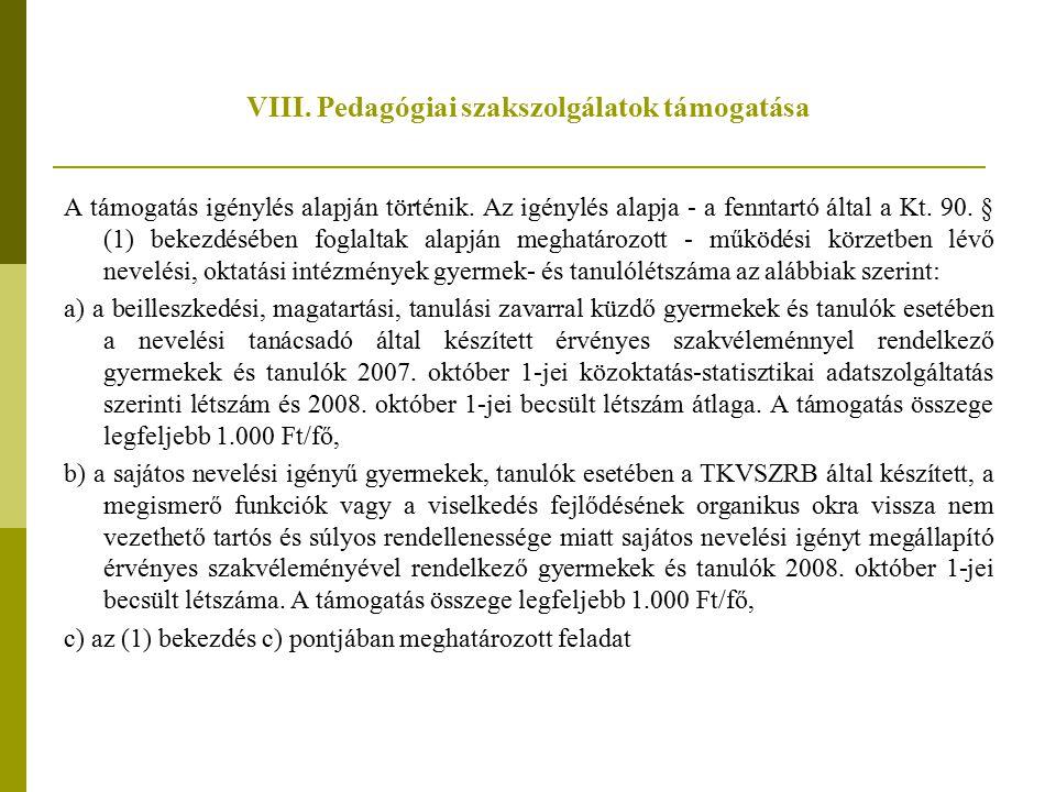 VIII. Pedagógiai szakszolgálatok támogatása A támogatás igénylés alapján történik. Az igénylés alapja - a fenntartó által a Kt. 90. § (1) bekezdésében