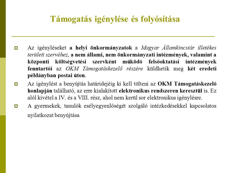 Támogatás igénylése és folyósítása  Az igényléseket a helyi önkormányzatok a Magyar Államkincstár illetékes területi szervéhez, a nem állami, nem önk