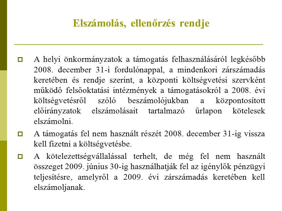 Elszámolás, ellenőrzés rendje  A helyi önkormányzatok a támogatás felhasználásáról legkésőbb 2008. december 31-i fordulónappal, a mindenkori zárszáma