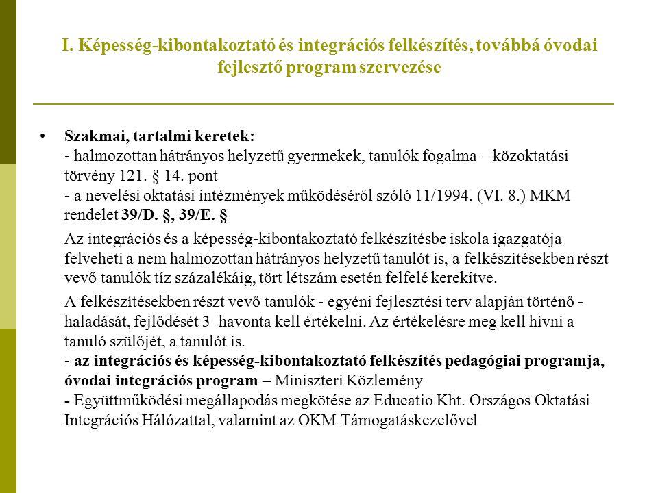 I. Képesség-kibontakoztató és integrációs felkészítés, továbbá óvodai fejlesztő program szervezése Szakmai, tartalmi keretek: - halmozottan hátrányos