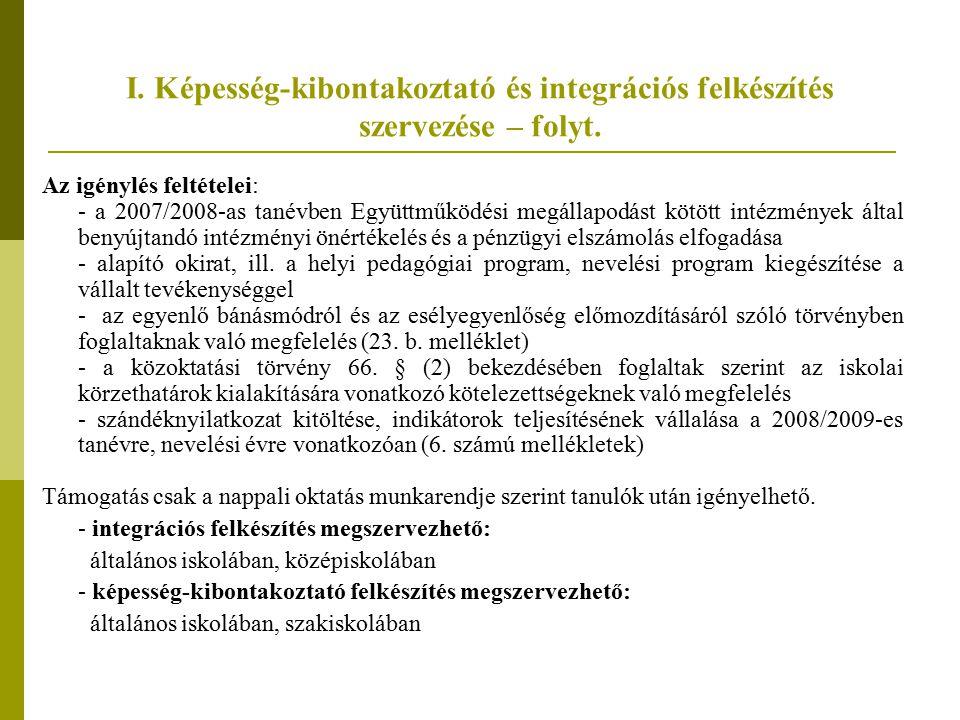 I. Képesség-kibontakoztató és integrációs felkészítés szervezése – folyt. Az igénylés feltételei: - a 2007/2008-as tanévben Együttműködési megállapodá