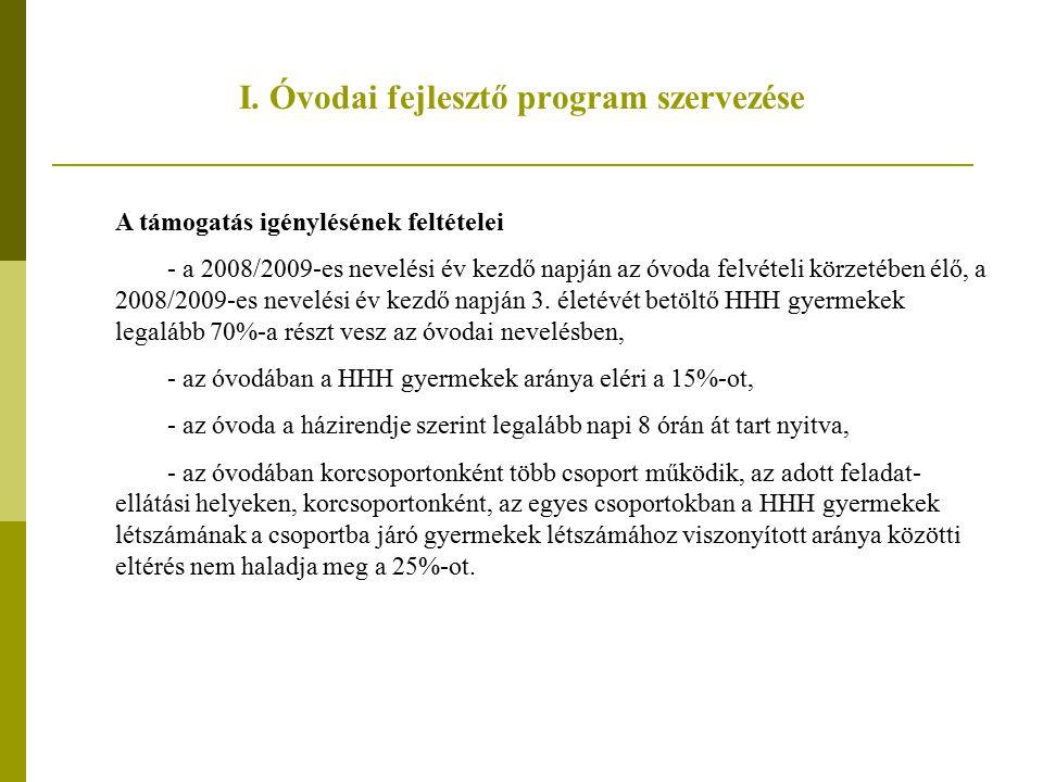 I. Óvodai fejlesztő program szervezése A támogatás igénylésének feltételei - a 2008/2009-es nevelési év kezdő napján az óvoda felvételi körzetében élő