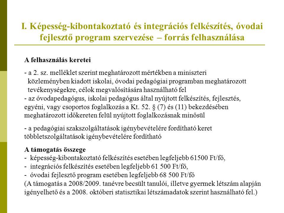 I. Képesség-kibontakoztató és integrációs felkészítés, óvodai fejlesztő program szervezése – forrás felhasználása A felhasználás keretei - a 2. sz. me