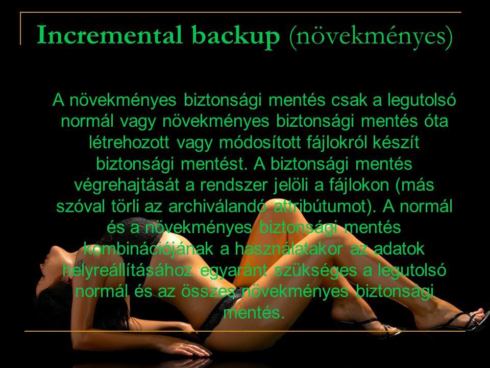 Incremental backup (növekményes) A növekményes biztonsági mentés csak a legutolsó normál vagy növekményes biztonsági mentés óta létrehozott vagy módos