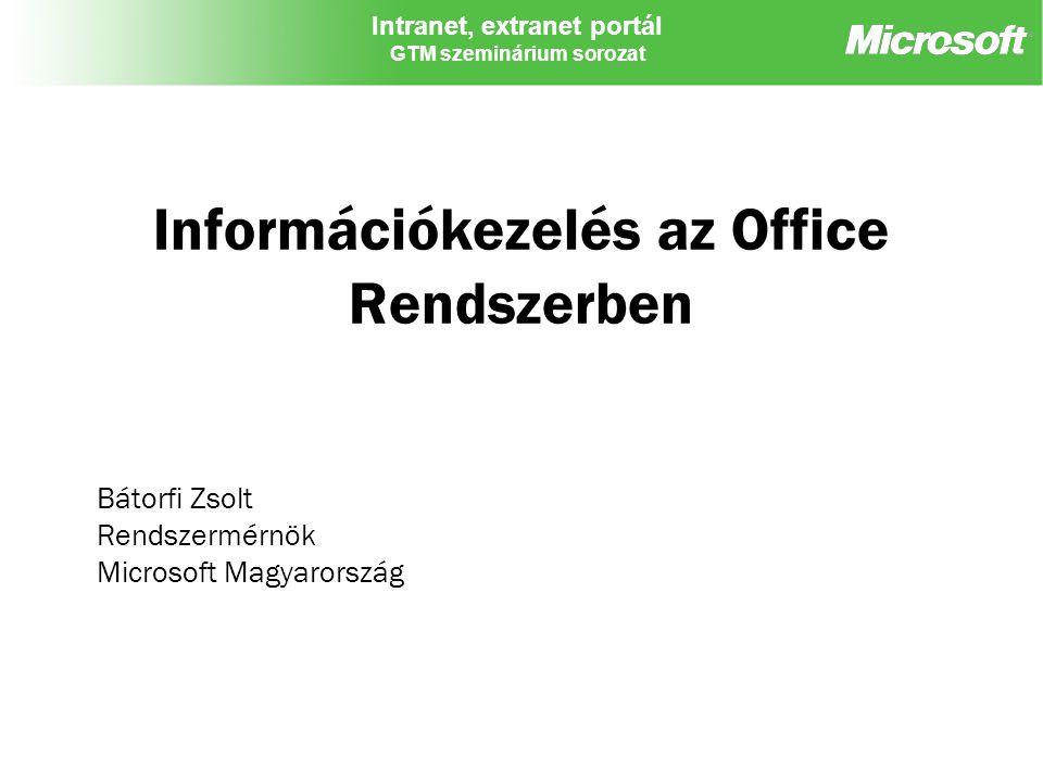 Intranet, extranet portál GTM szeminárium sorozat Információkezelés az Office Rendszerben Bátorfi Zsolt Rendszermérnök Microsoft Magyarország