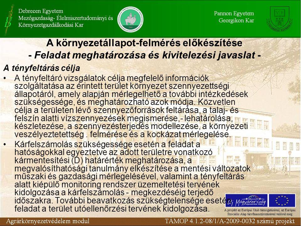 A tényfeltárás célja A tényfeltáró vizsgálatok célja megfelelő információk szolgáltatása az érintett terület környezet szennyezettségi állapotáról, amely alapján mérlegelhető a további intézkedések szükségessége, és meghatározható azok módja.