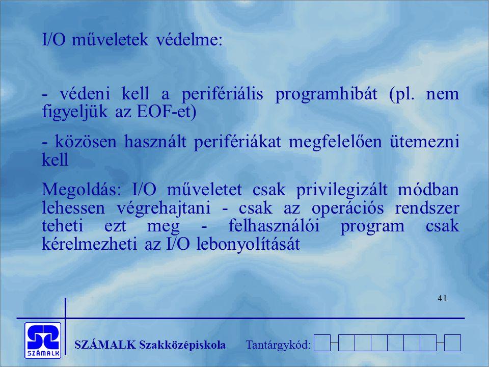 SZÁMALK SzakközépiskolaTantárgykód: 41 I/O műveletek védelme: - védeni kell a perifériális programhibát (pl. nem figyeljük az EOF-et) - közösen haszná