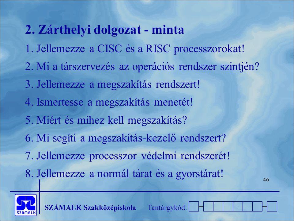 SZÁMALK SzakközépiskolaTantárgykód: 46 2. Zárthelyi dolgozat - minta 1. Jellemezze a CISC és a RISC processzorokat! 2. Mi a társzervezés az operációs