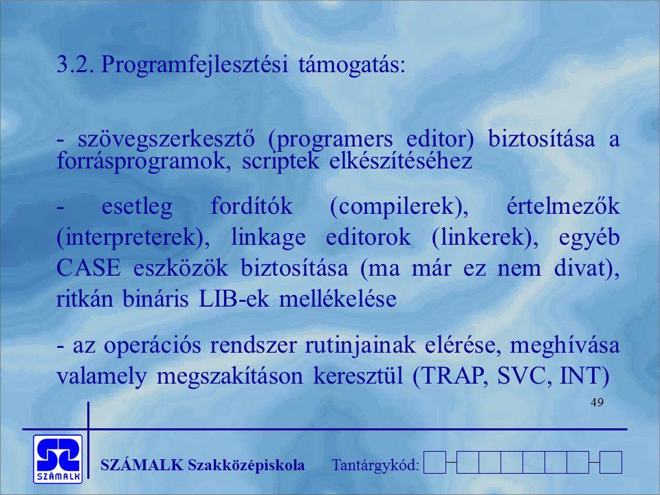SZÁMALK SzakközépiskolaTantárgykód: 49 3.2. Programfejlesztési támogatás: - szövegszerkesztő (programers editor) biztosítása a forrásprogramok, script