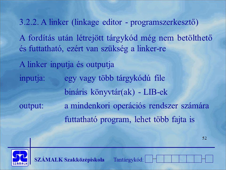 SZÁMALK SzakközépiskolaTantárgykód: 52 3.2.2. A linker (linkage editor - programszerkesztő) A fordítás után létrejött tárgykód még nem betölthető és f