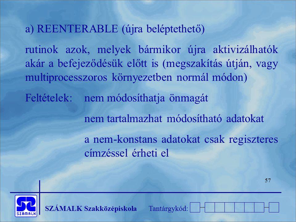 SZÁMALK SzakközépiskolaTantárgykód: 57 a) REENTERABLE (újra beléptethető) rutinok azok, melyek bármikor újra aktivizálhatók akár a befejeződésük előtt