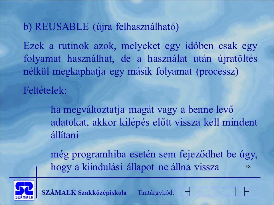 SZÁMALK SzakközépiskolaTantárgykód: 58 b) REUSABLE (újra felhasználható) Ezek a rutinok azok, melyeket egy időben csak egy folyamat használhat, de a h