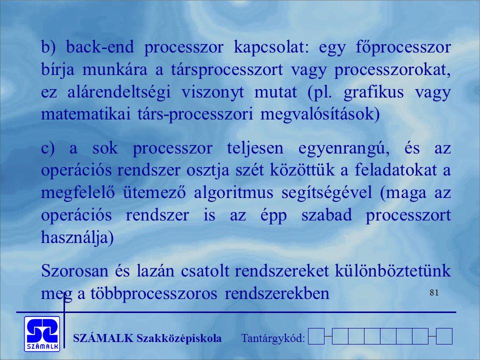 SZÁMALK SzakközépiskolaTantárgykód: 81 b) back-end processzor kapcsolat: egy főprocesszor bírja munkára a társprocesszort vagy processzorokat, ez alár