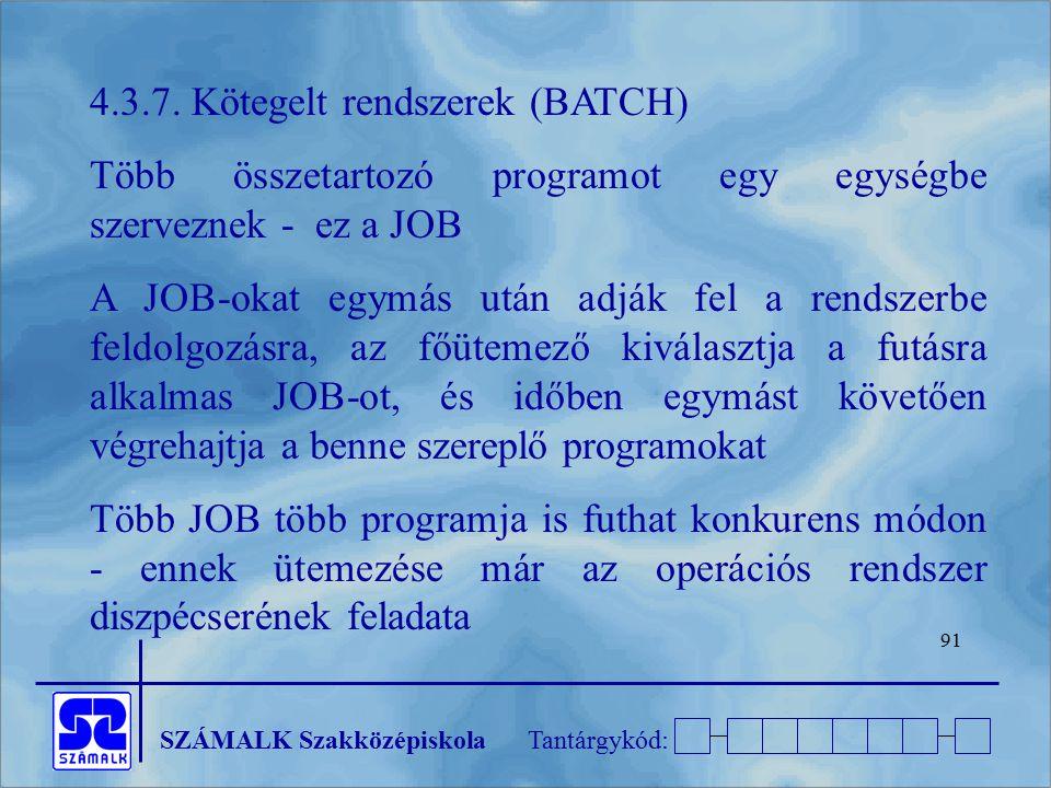 SZÁMALK SzakközépiskolaTantárgykód: 91 4.3.7. Kötegelt rendszerek (BATCH) Több összetartozó programot egy egységbe szerveznek - ez a JOB A JOB-okat eg