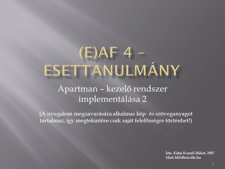 Apartman – kezelő rendszer implementálása 2 Írta: Kátai Kornél Bálint, 2007 Mail: kkb@inf.elte.hu (A nyugalom megzavarására alkalmas kép- és szöveganyagot tartalmaz, így megtekintése csak saját felelősségre történhet!) 1