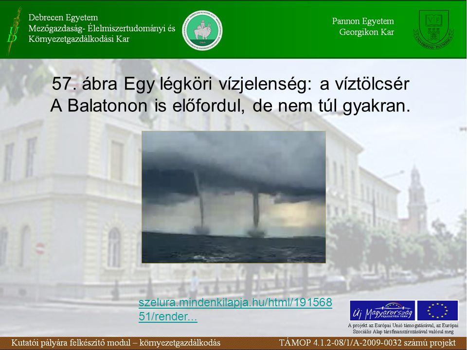 57. ábra Egy légköri vízjelenség: a víztölcsér A Balatonon is előfordul, de nem túl gyakran.