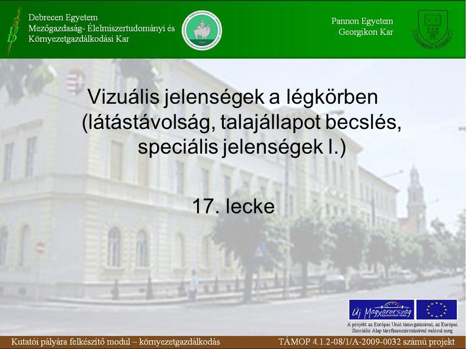 Vizuális jelenségek a légkörben (látástávolság, talajállapot becslés, speciális jelenségek I.) 17.