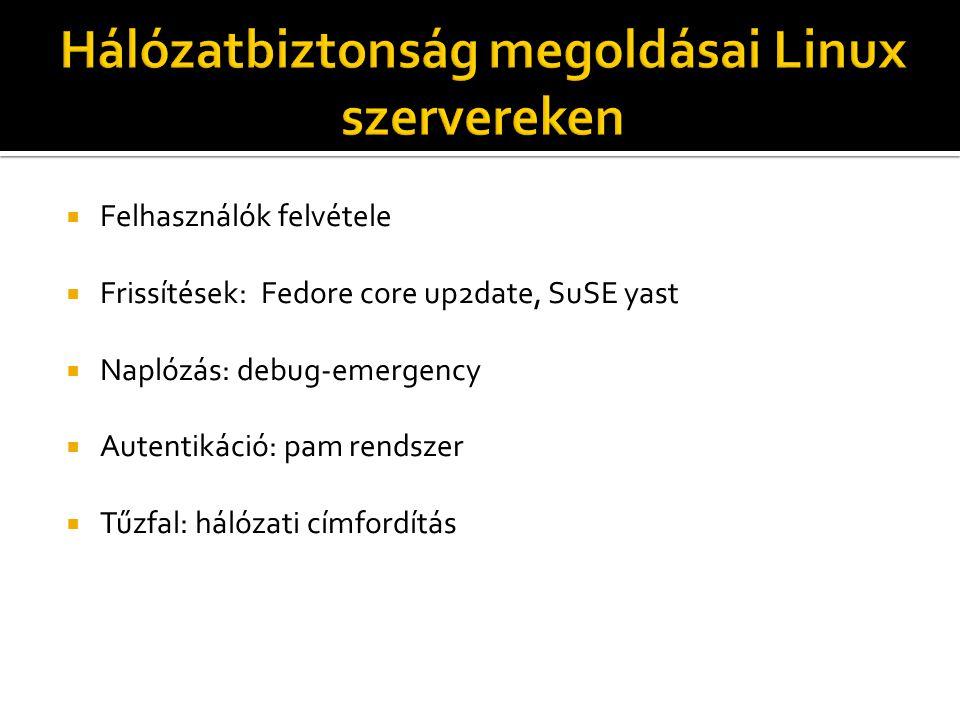  Felhasználók felvétele  Frissítések: Fedore core up2date, SuSE yast  Naplózás: debug-emergency  Autentikáció: pam rendszer  Tűzfal: hálózati címfordítás