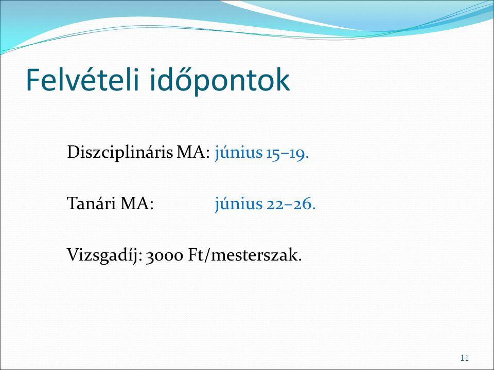 Felvételi időpontok Diszciplináris MA: június 15–19. Tanári MA:június 22–26. Vizsgadíj: 3000 Ft/mesterszak. 11