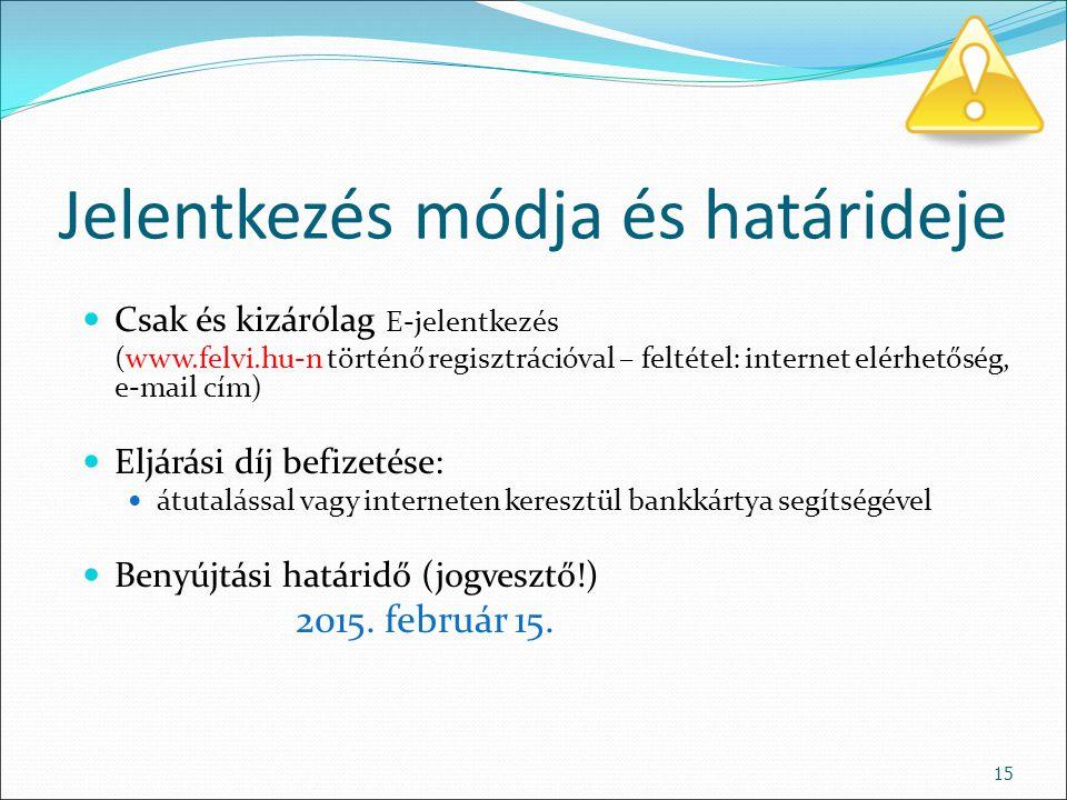 Jelentkezés módja és határideje Csak és kizárólag E-jelentkezés (www.felvi.hu-n történő regisztrációval – feltétel: internet elérhetőség, e-mail cím)