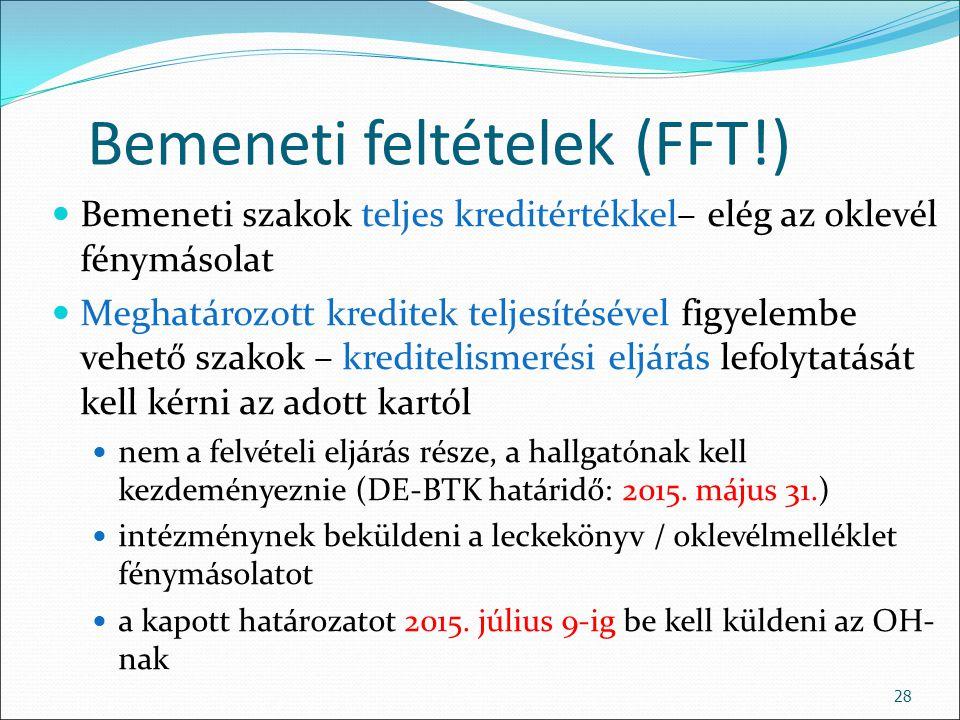 Bemeneti feltételek (FFT!) Bemeneti szakok teljes kreditértékkel– elég az oklevél fénymásolat Meghatározott kreditek teljesítésével figyelembe vehető