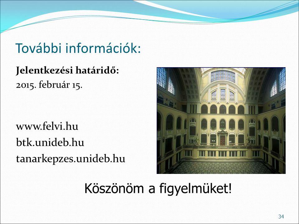 További információk: Jelentkezési határidő: 2015. február 15. www.felvi.hu btk.unideb.hu tanarkepzes.unideb.hu 34 Köszönöm a figyelmüket!
