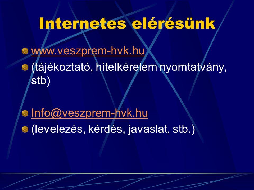 Internetes elérésünk www.veszprem-hvk.hu (tájékoztató, hitelkérelem nyomtatvány, stb) Info@veszprem-hvk.hu (levelezés, kérdés, javaslat, stb.)