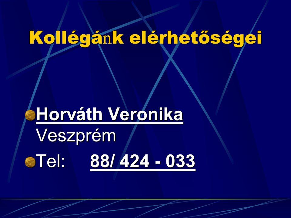 Kollégá n k elérhetőségei Horváth Veronika Veszprém Tel: 88/ 424 - 033