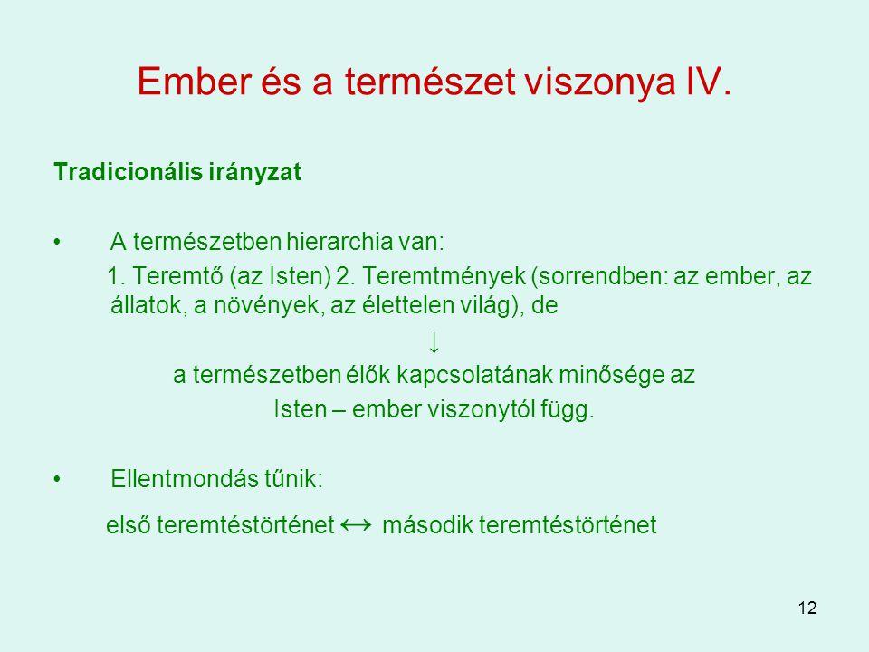 12 Ember és a természet viszonya IV. Tradicionális irányzat A természetben hierarchia van: 1. Teremtő (az Isten) 2. Teremtmények (sorrendben: az ember