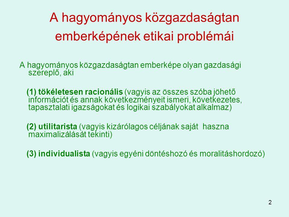 2 A hagyományos közgazdaságtan emberképének etikai problémái A hagyományos közgazdaságtan emberképe olyan gazdasági szereplő, aki (1) tökéletesen raci