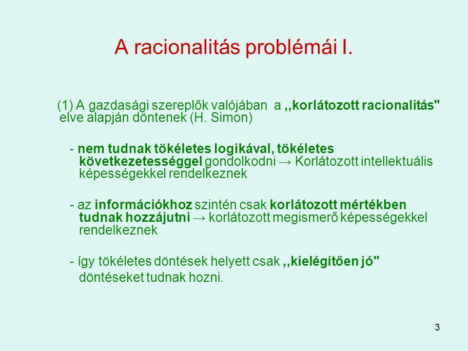 3 A racionalitás problémái I. (1) A gazdasági szereplők valójában a,,korlátozott racionalitás