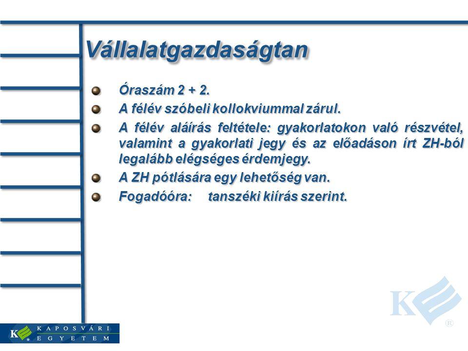 IrodalmakIrodalmak Kötelező irodalom, illetve tananyag: Chikán Attila: Bevezetés a vállalatgazdaságtanba, Aula Kiadó, Budapest, 2006.