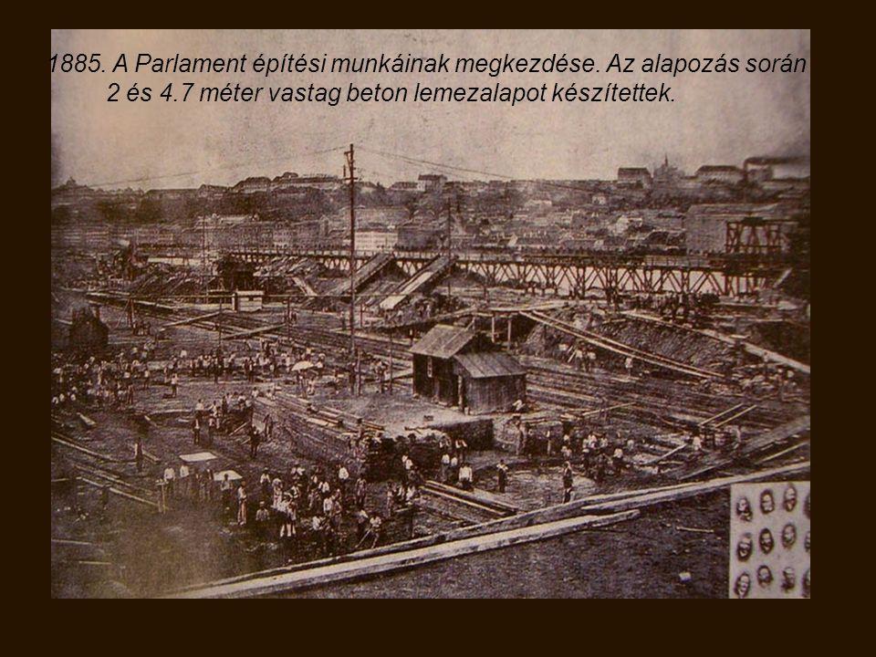 1885.A Parlament építési munkáinak megkezdése.