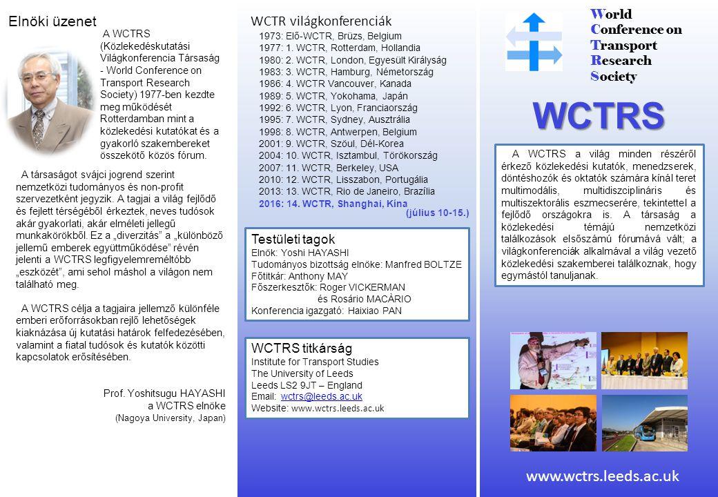 World Conference on Transport Research Society WCTRS A WCTRS a világ minden részéről érkező közlekedési kutatók, menedzserek, döntéshozók és oktatók s