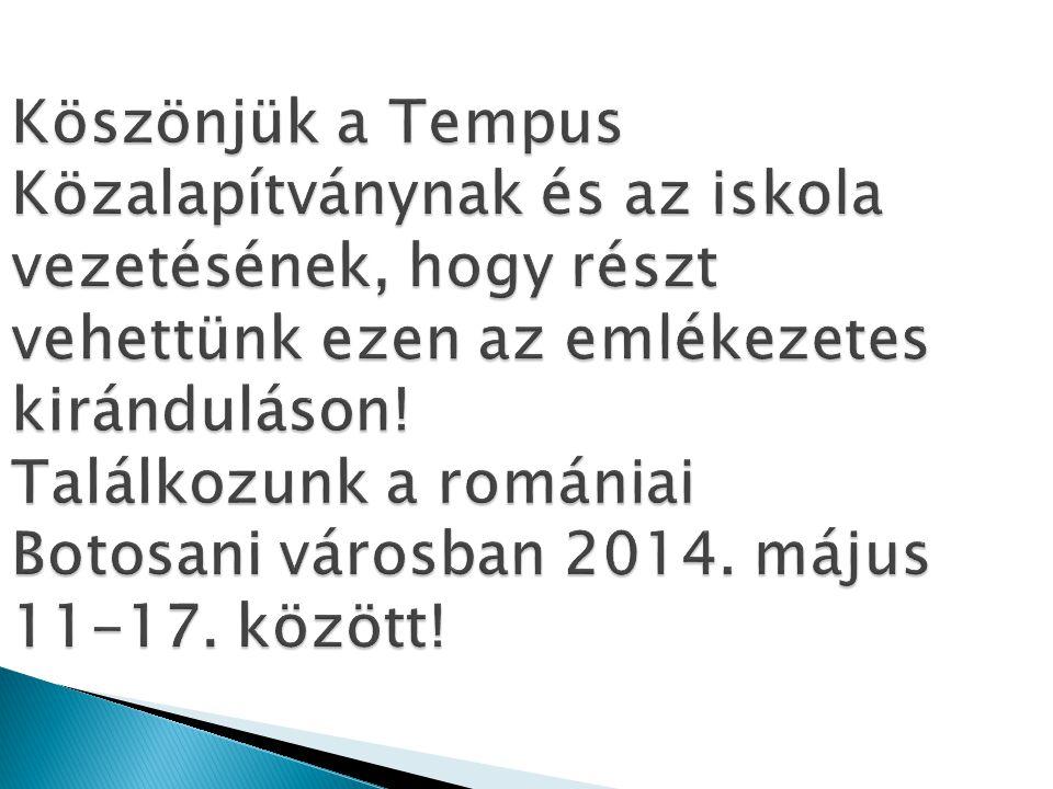 Köszönjük a Tempus Közalapítványnak és az iskola vezetésének, hogy részt vehettünk ezen az emlékezetes kiránduláson! Találkozunk a romániai Botosani v