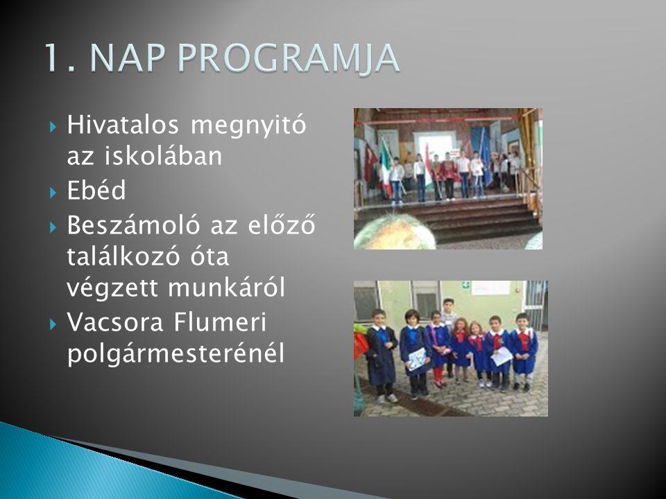  Hivatalos megnyitó az iskolában  Ebéd  Beszámoló az előző találkozó óta végzett munkáról  Vacsora Flumeri polgármesterénél